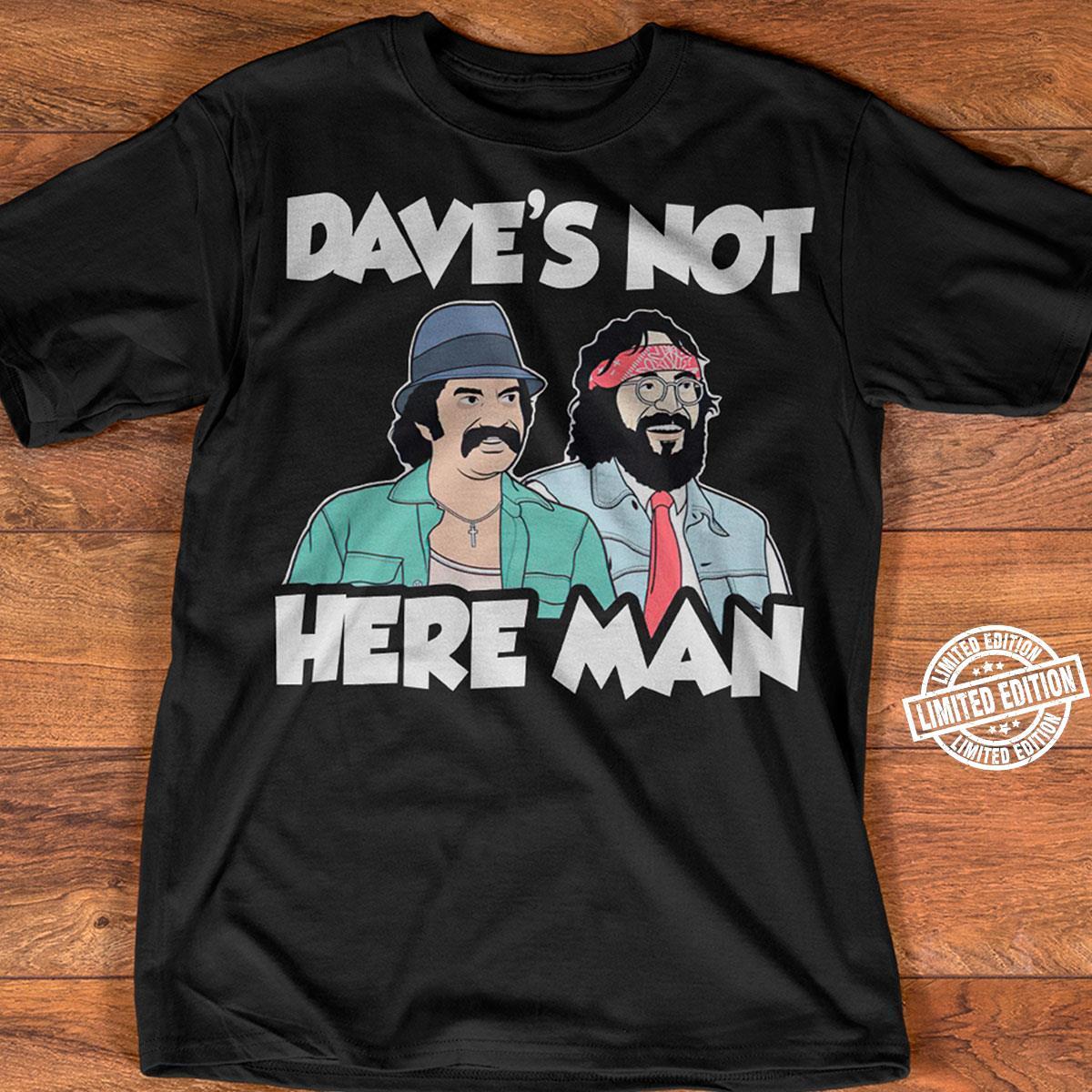 Cheech and Chong Dave's not here man shirt