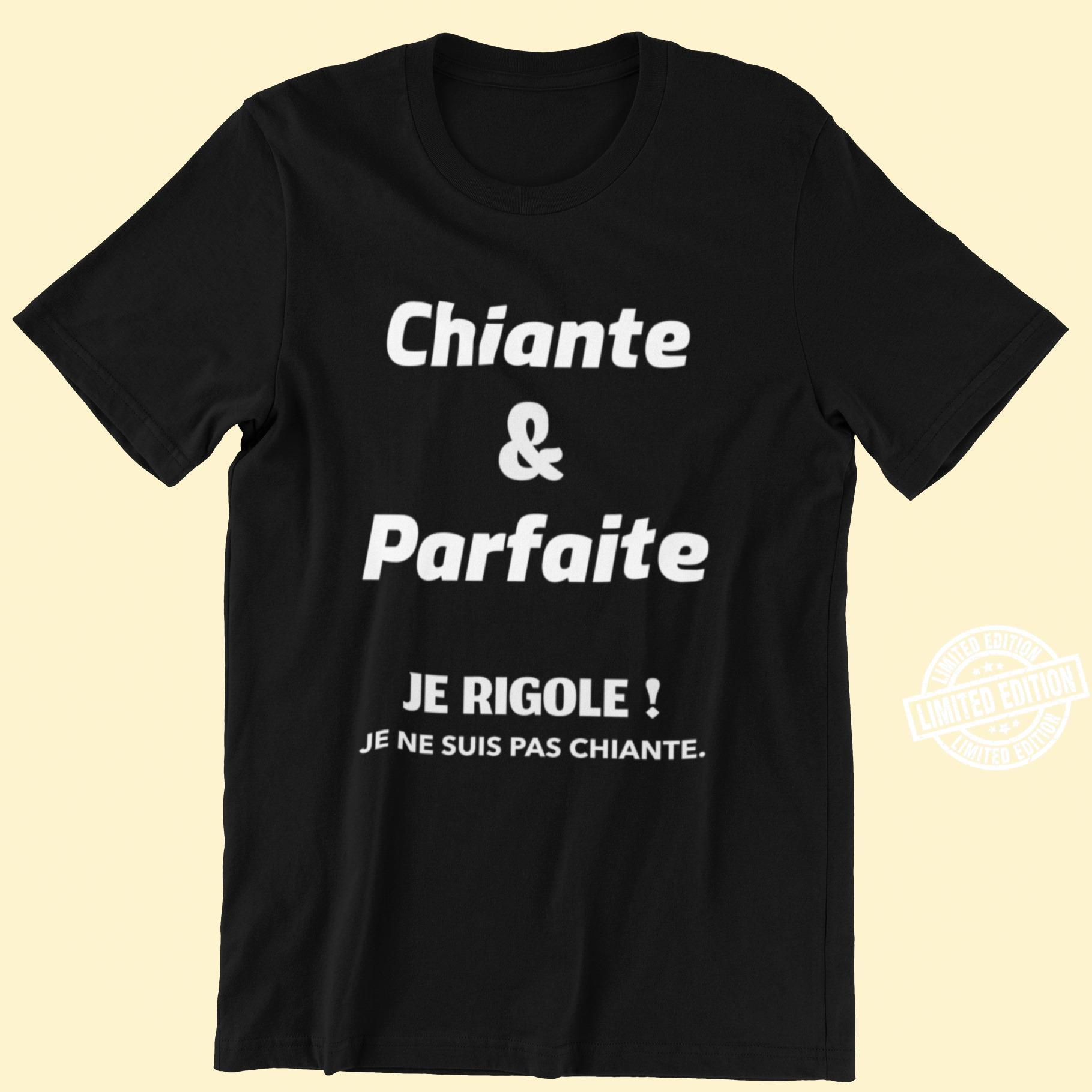 Chiante and parfaite je rigole je ne suis pas chiante shirt