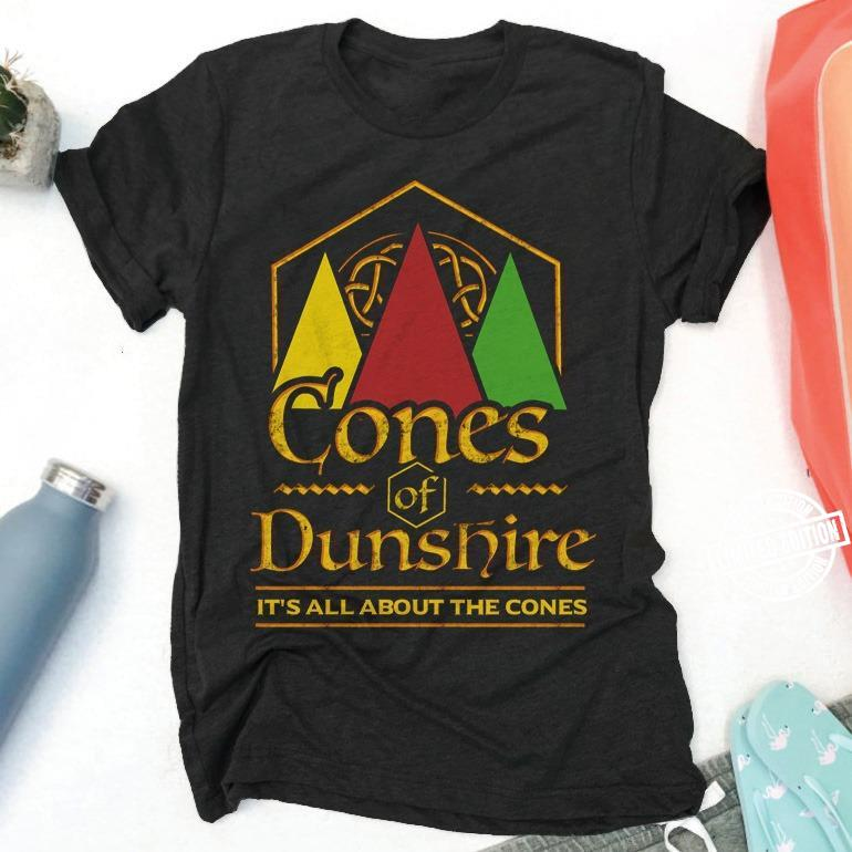 Cones of Dunshire it's all about the cones shirt