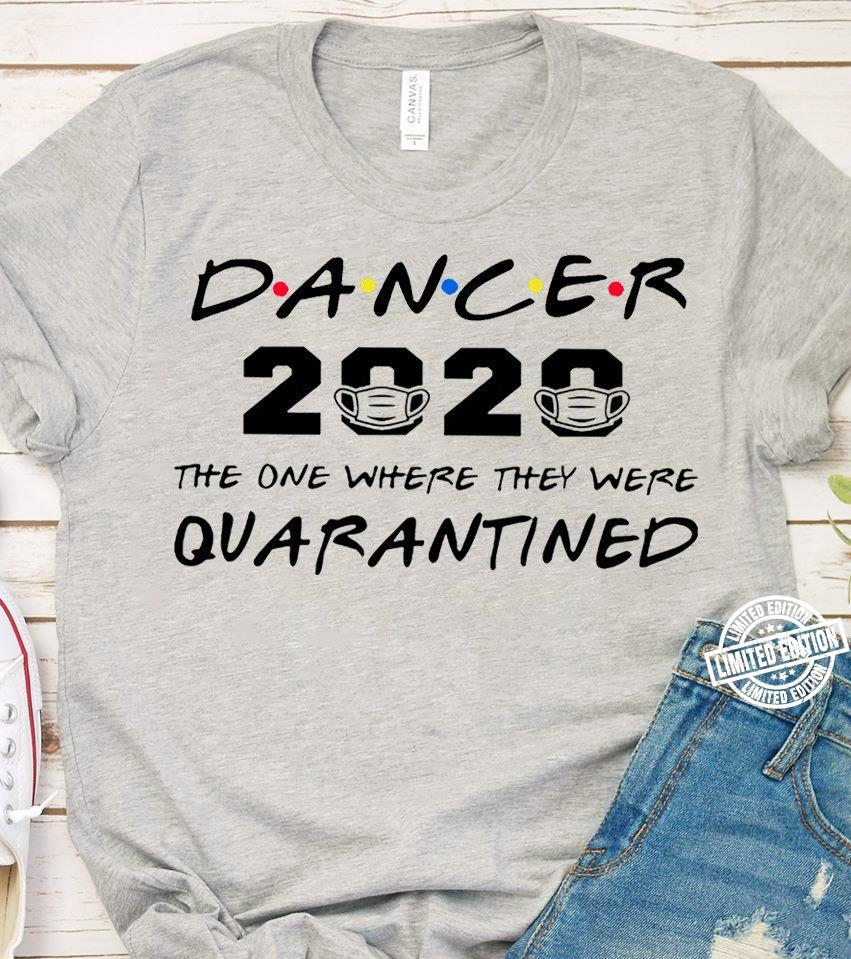 Dancer 2020 the one where they were quarantined shirt