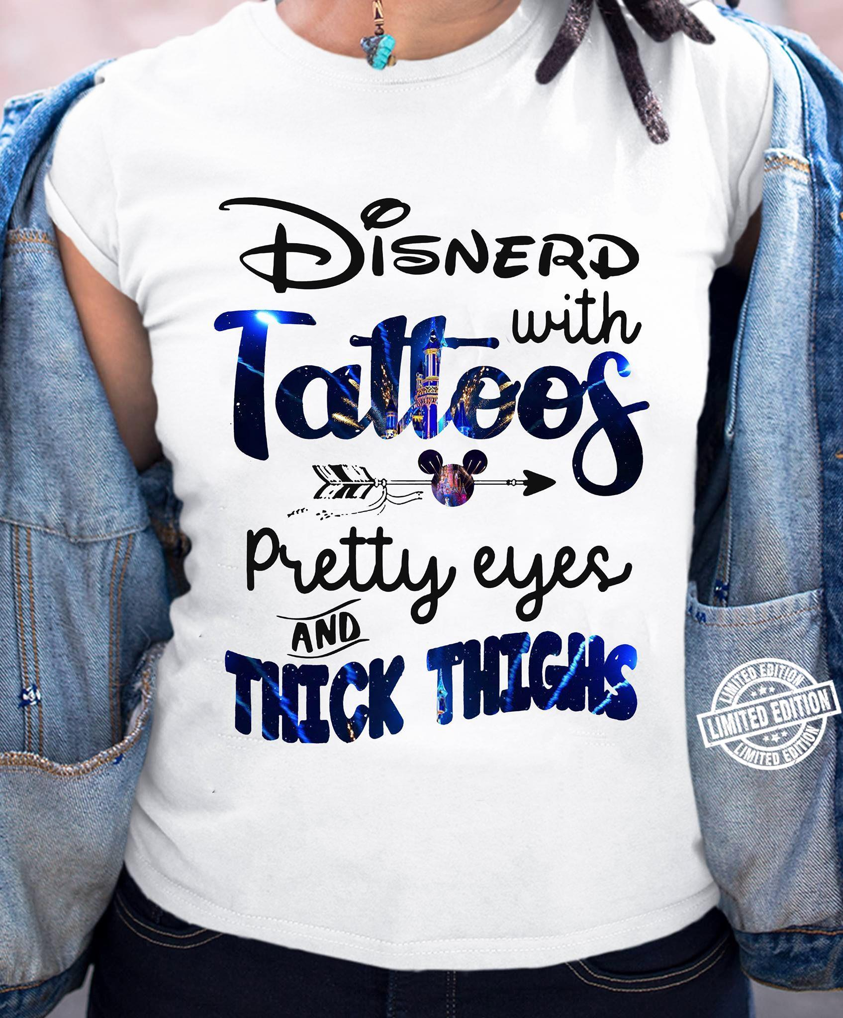 Disnerd with tattoos pretty eyes and thick thighs shhirt