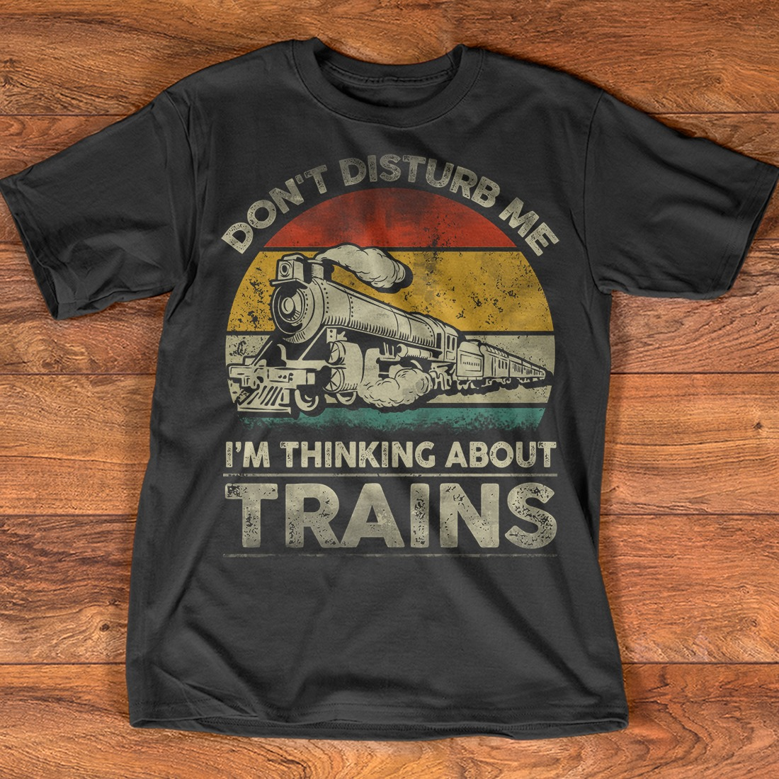 Don't disturb me I'm thinking about trains shirt