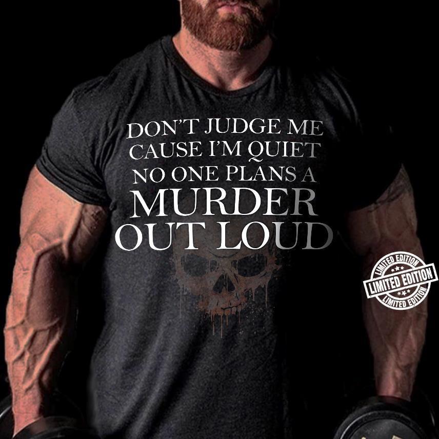 Don't judge me cause I'm quiet no one plans a murder out loud shirt