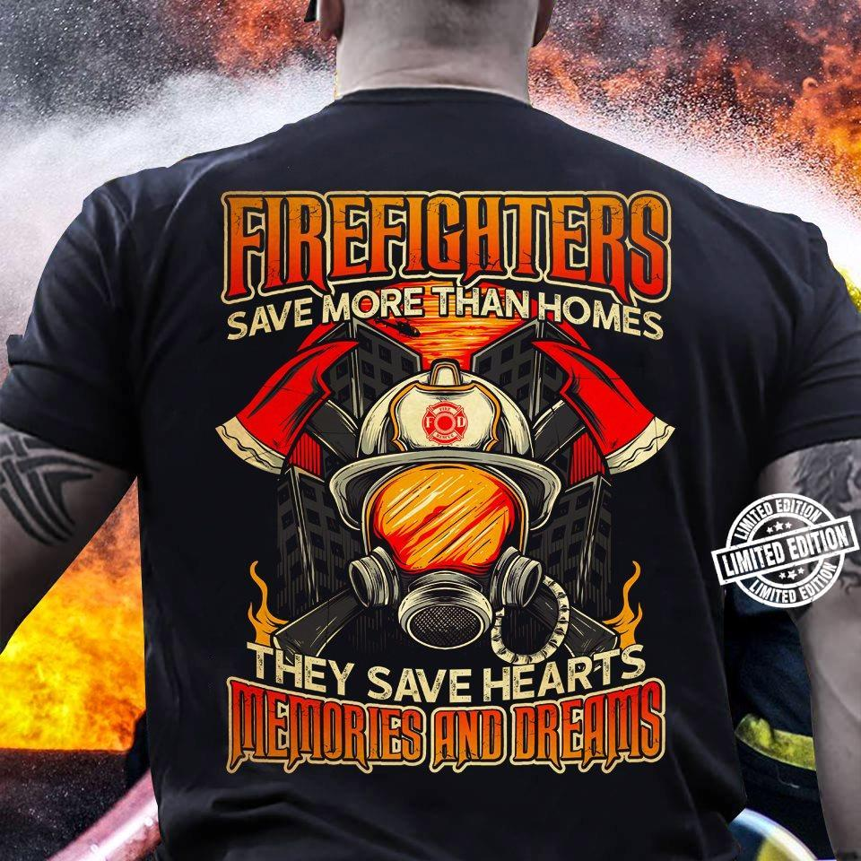 Firefighters save more than homes they save hearts me mories and dreams shirt