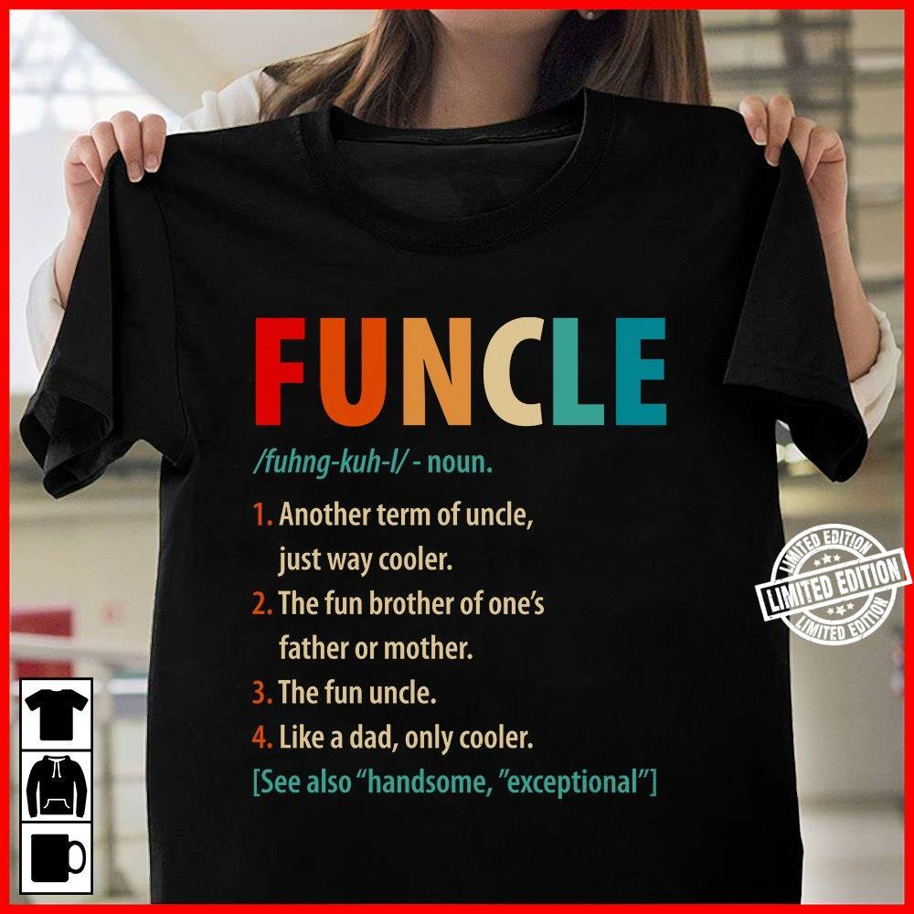 Funcle another term of uncle just way cooler the fun brother of one's father or mother shirt