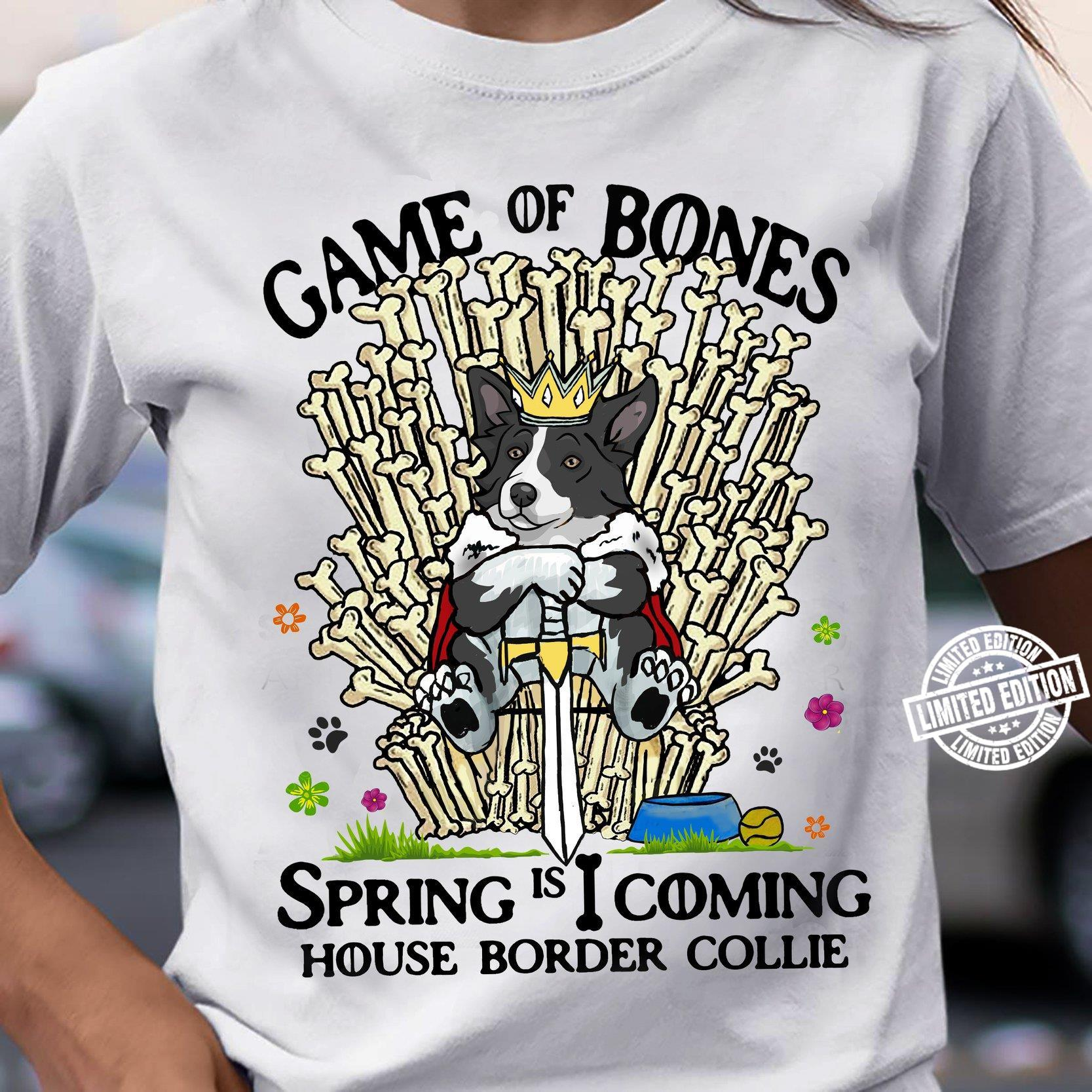 Game of bones spring is I coming house border collie shirt