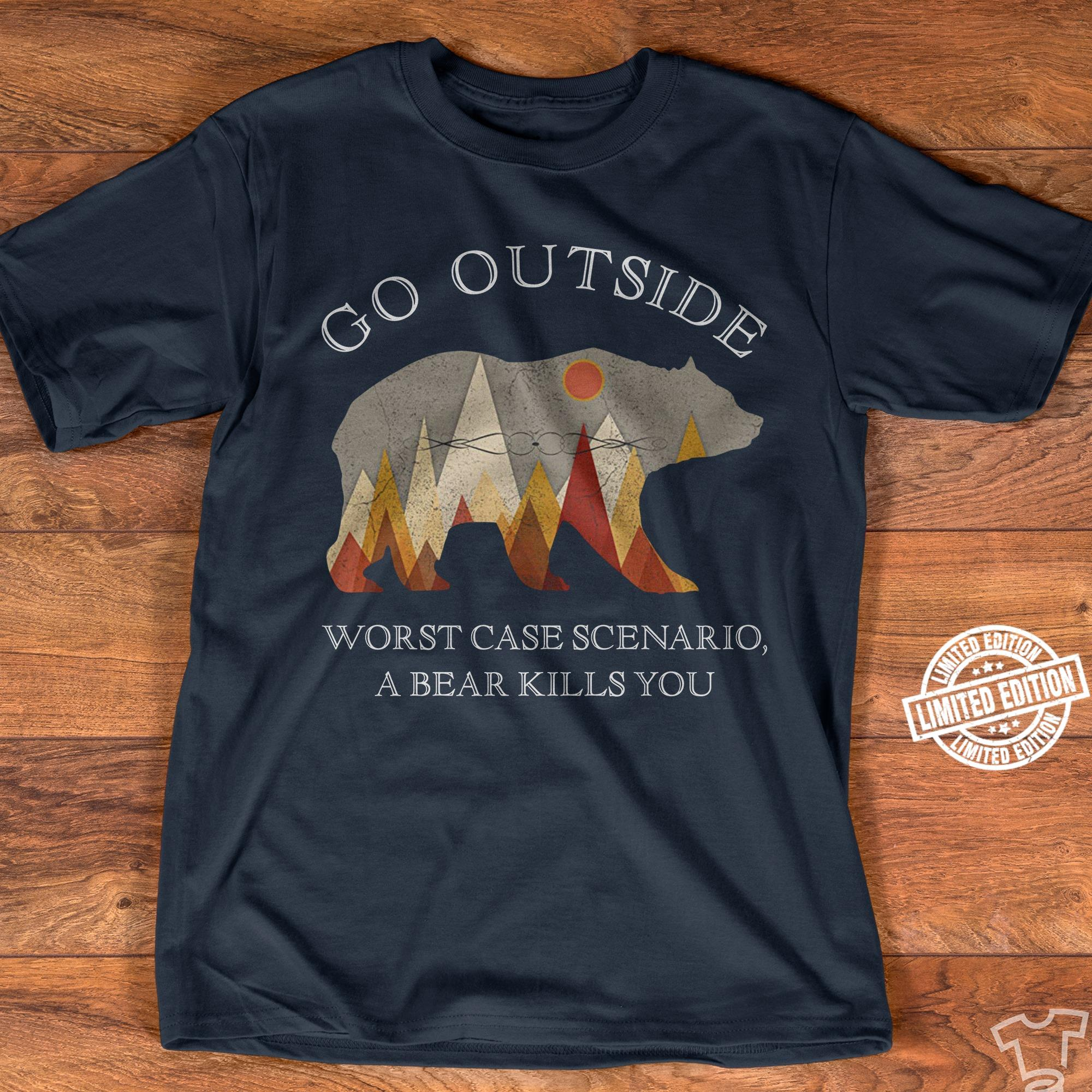 Go outside worst case scenario a bear kills you shirt