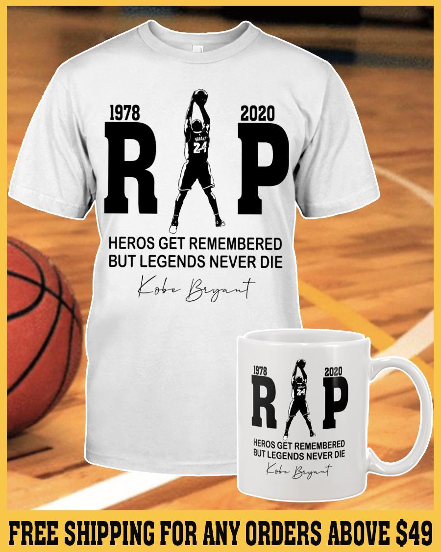 Heros get remembered but legends never die shirt