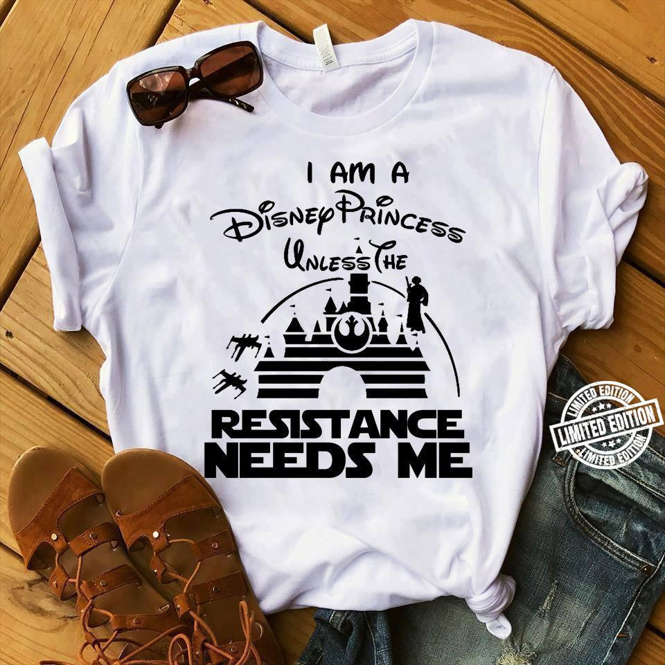 I am a disney princess unless the resistance needs me shirt