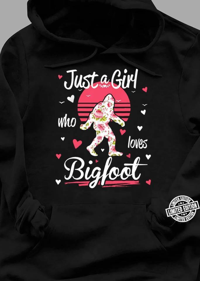 Just a girl who loves bigfoot shirt