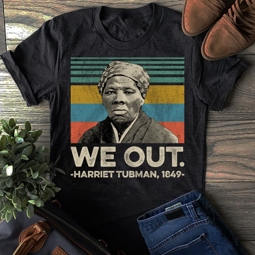 We out harriet tubman 1849 shirt